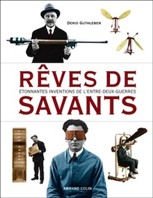 illustration Rêves de savants. Etonnantes inventions de l'Entre-deux-guerres