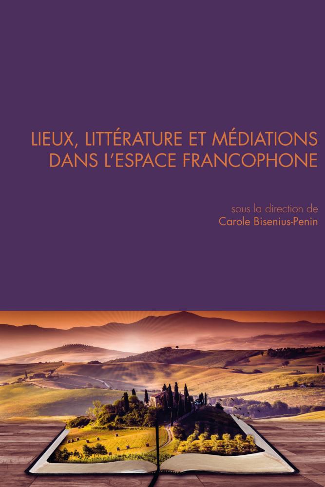illustration Lieux, littérature et médiations dans l'espace francophone