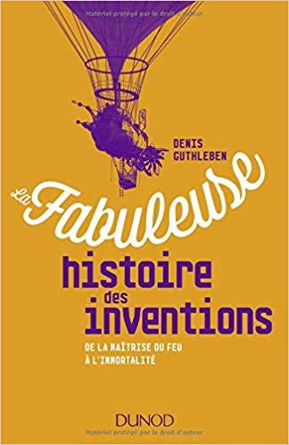 illustration La fabuleuse histoire des inventions – De la maîtrise du feu à l'immortalité