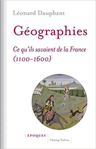 illustration Géographies. Ce qu'ils savaient de la France (1100-1600)
