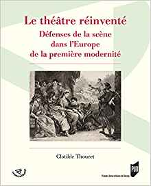 illustration Le théâtre réinventé. Défenses de la scène dans l'Europe de la première modernité